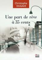 Couverture du livre « Une part de rêve à 35 cents » de Christophe Dugave aux éditions Atria
