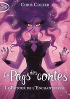 Couverture du livre « Le pays des contes T.2 ; le retour de l'enchanteresse » de Chris Colfer aux éditions Michel Lafon Poche