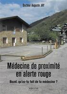 Couverture du livre « Médecine de proximité en alerte rouge ; Bozel, qu'as-tu fait de ta médecine ? » de Auguste Jay aux éditions Verone