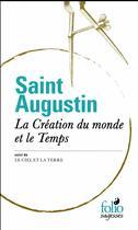 Couverture du livre « La création du monde et le temps ; le ciel et la terre » de Saint Augustin aux éditions Gallimard