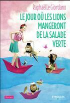 Couverture du livre « Le jour où les lions mangeront de la salade verte » de Raphaelle Giordano aux éditions Eyrolles