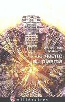 Couverture du livre « La guerre du plasma » de Walter Jon Williams aux éditions J'ai Lu