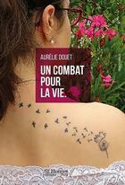 Couverture du livre « Un combat pour la vie » de Aurelie Douet aux éditions Saint Honore Editions