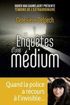 Couverture du livre « Les enquêtes d'une médium » de Pierre Lunel et Didier Van Cauwelaert et Genevieve Delpech aux éditions First