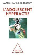 Couverture du livre « L'adolescent hyperactif » de Marie-France Le Heuzey aux éditions Odile Jacob
