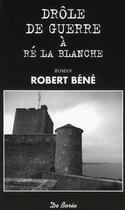 Couverture du livre « Drôle de guerre à Ré la Blanche » de Robert Bene aux éditions De Boree