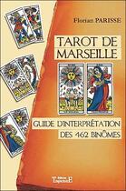 Couverture du livre « Tarot de Marseille ; guide d'interprétation des 462 binômes » de Florian Parisse aux éditions Trajectoire
