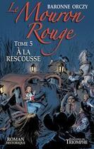 Couverture du livre « Le Mouron Rouge T.5 ; à la rescousse » de Emmuska Orczy aux éditions Triomphe