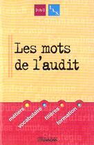 Couverture du livre « Les Mots De L'Audit » de Ifaci et Ias et Institut De L'Audit Social et Institut Francais Des Auditeurs Consultants Internes aux éditions Liaisons