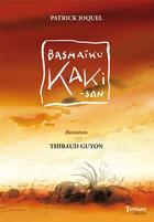 Couverture du livre « Bashaïku Kaki-San » de Thibaud Guyon et Patrick Joquel aux éditions Tertium