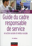 Couverture du livre « Guide du cadre et responsable en action sociale et médico-sociale (4e édition) » de Patrick Lefevre et Thomas Scandellari aux éditions Dunod