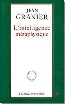 Couverture du livre « L'intelligence métaphysique » de Jean Granier aux éditions Cerf