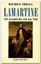 Couverture du livre « Lamartine ou l'amour de la vie » de Maurice Toesca aux éditions Albin Michel