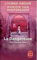Couverture du livre « La dangereuse ; une femme libre » de Loubna Abidar et Marion Van Renterghem aux éditions Lgf
