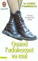 Couverture du livre « Quand L Adolescent Va Mal » de Xavier Pommereau aux éditions J'ai Lu