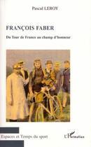 Couverture du livre « François Faber, du tour de France au champ d'honneur » de Pascal Leroy aux éditions L'harmattan