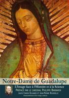 Couverture du livre « Notre-Dame de Guadalupe ; l'image face à l'histoire et à la science » de David Caron Olivares et Jean-Pierre Rousselle aux éditions R.a. Image