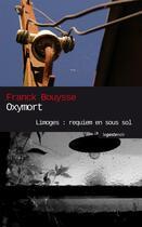 Couverture du livre « Oxymort ; Limoges : requiem en sous sol » de Franck Bouysse aux éditions Geste