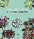 Couverture du livre « Fascinantes succulentes ; choisir, cultiver et prendre soin des cactus et autres plantes grasses » de John Bagnasco et Bob Reidmuller aux éditions Delachaux & Niestle