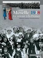 Couverture du livre « Moselle 1918 ; le retour à la France ; délivrance, bonheurs, désenchantement... » de Pierre Brasme aux éditions Pierron