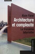 Couverture du livre « Architecture et complexité ; le troisième labyrinthe » de Farel/Alain aux éditions Parentheses