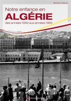 Couverture du livre « Notre enfance en Algérie » de Bertrand Allamel aux éditions Wartberg
