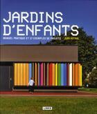 Couverture du livre « Jardins d'enfants ; manuel pratique et 37 exemples de projets » de Jure Kotnik aux éditions Links