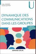 Couverture du livre « Dynamique des communications dans les groupes (7e édition) » de Gilles Amado et Andre Guittet aux éditions Armand Colin