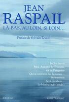 Couverture du livre « Là-bas, au loin, si loin... » de Jean Raspail aux éditions Robert Laffont
