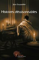 Couverture du livre « Histoires Deraisonnables. » de Jean Sousselier aux éditions Edilivre-aparis