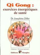 Couverture du livre « Qi gong exercices énergetiques de santé » de Zoller Josephine aux éditions Dangles