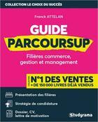 Couverture du livre « Guide parcoursup ; filières commerce, gestion et management » de Franck Attelan et Vincent Giuliani aux éditions Studyrama