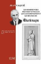 Couverture du livre « Les harmonies providentielles qui accompagnent le règne de Charlemagne » de Jean Vaquie aux éditions Saint-remi