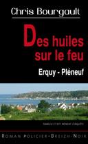 Couverture du livre « Des huiles sur le feu ; Erquy-Pléneuf » de Chris Bourgault aux éditions Astoure
