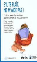 Couverture du livre « S'il te plait ne m'aide pas! l'aide sous injonction administrative ou judiciaire » de Guy Hardy aux éditions Eres
