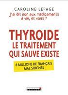 Couverture du livre « Thyroïde, le traitement qui sauve existe » de Caroline Lepage aux éditions Leduc.s