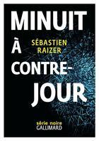 Couverture du livre « Minuit à contre-jour » de Sebastien Raizer aux éditions Gallimard