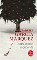 Couverture du livre « Douze contes vagabonds » de Gabriel Garcia Marquez aux éditions Lgf