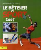 Couverture du livre « Le bêtisier du sport (édition 2007) » de Jean-Charles Delesalle aux éditions Hors Collection