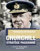 Couverture du livre « Churchill, stratège passionné » de Francois Kersaudy aux éditions Perrin