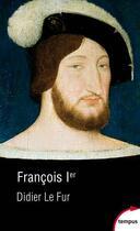 Couverture du livre « François Ier » de Didier Le Fur aux éditions Tempus/perrin