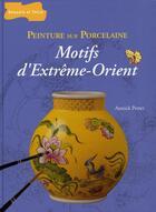 Couverture du livre « Peinture sur porcelaine ; motifs d'extrême-orient » de Annick Perret aux éditions Dessain Et Tolra