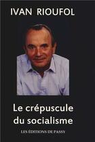 Couverture du livre « Le crépuscule du socialisme » de Ivan Rioufol aux éditions De Passy