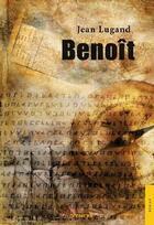 Couverture du livre « Benoit » de Jean Lugand aux éditions Jets D'encre
