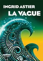 Couverture du livre « La vague » de Ingrid Astier aux éditions Arenes