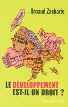 Couverture du livre « Le développement est-il un droit ? » de Arnaud Zacharie aux éditions Labor Sciences Humaines