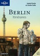 Couverture du livre « Berlin ; itinéraires » de Isabelle Kreitz et Cecila Calla aux éditions Lonely Planet France