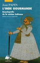 Couverture du livre « L'Inde gourmande ; encyclopedie de la cuisine indienne » de Jean Papin aux éditions Picquier