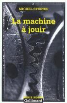 Couverture du livre « La machine a jouir » de Michel Steiner aux éditions Gallimard