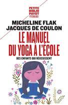 Couverture du livre « Le manuel du yoga à l'école ; des enfants qui réussissent » de Micheline Flak et Jacques De Coulon aux éditions Rivages